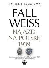 Fall Weiss. Najazd na Polskę 1939 - okładka książki