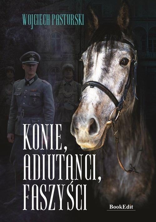 Konie, adiutanci, faszyści - okładka książki